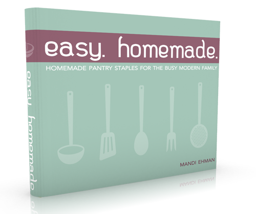 Easy. Homemade. Book. One of my favorite cookbooks ever!