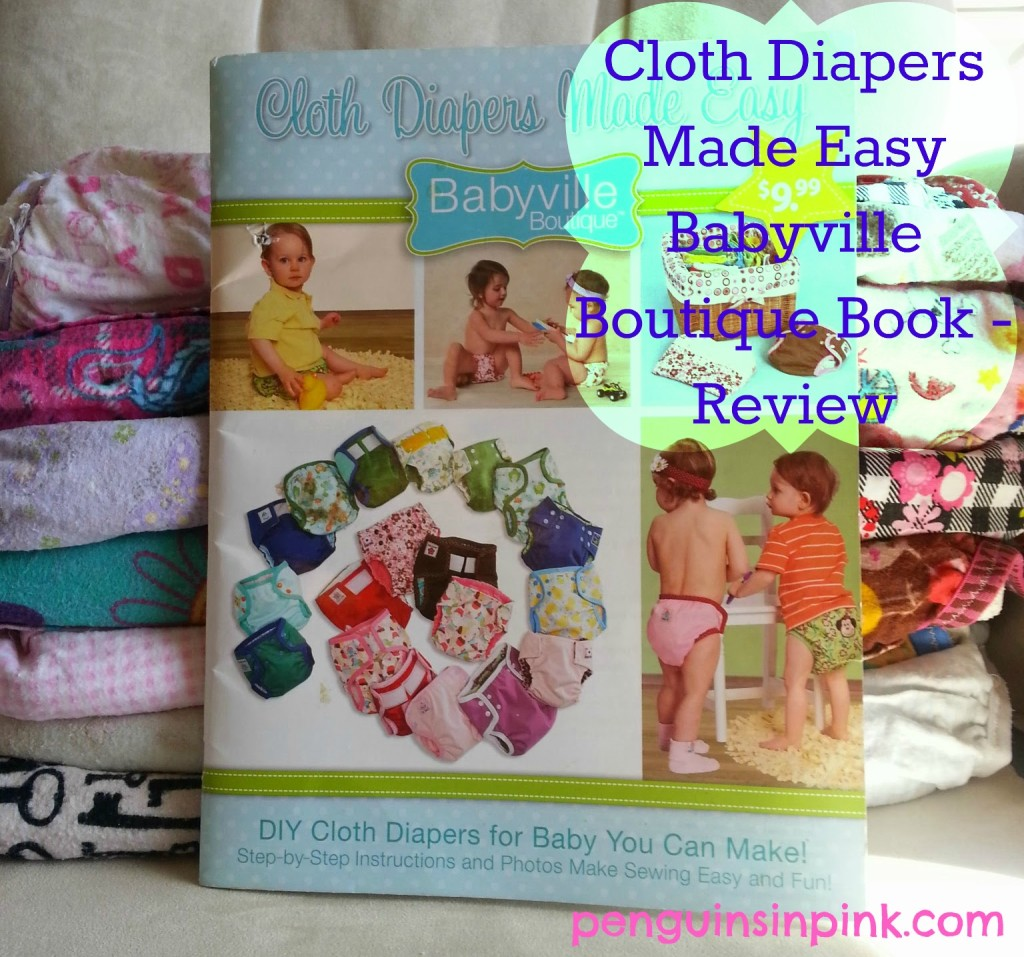 Cloth Diapers Made Easy Babyville Boutique Book Review - A review of the book including three versions of the homemade diapers.