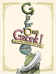 G is for One Gzonk!: An Alpha-number-bet Book By Tiny DiTerlooney