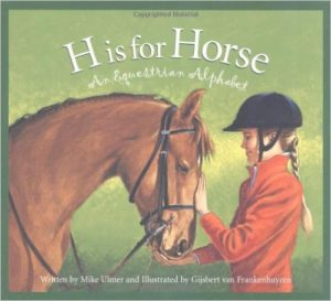 H is for Horse : An Equestrian Alphabet by Mike Ulmer