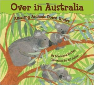 Over in Australia: Amazing Animals Down Under by Marianne Berkes