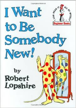 I Want to be Somebody New by Robert Lopshire