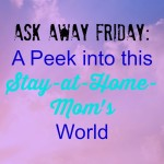 Ask Away Friday: A Peek into this Stay-at-Home-Mom's World - I answered 10 questions from Stacy at This Momma's Ramblings about my life as a SAHM #AskAwayFriday