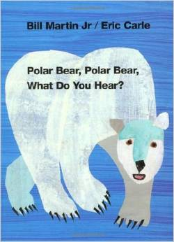 Polar Bear, Polar Bear, What Do You Hear? by Bill Martin and Eric Carle