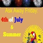 Ask Away Friday: 4th of July and Summer