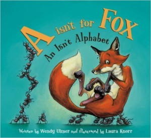 A Isn't for Fox: An Isn't Alphabet by Wendy Ulmer
