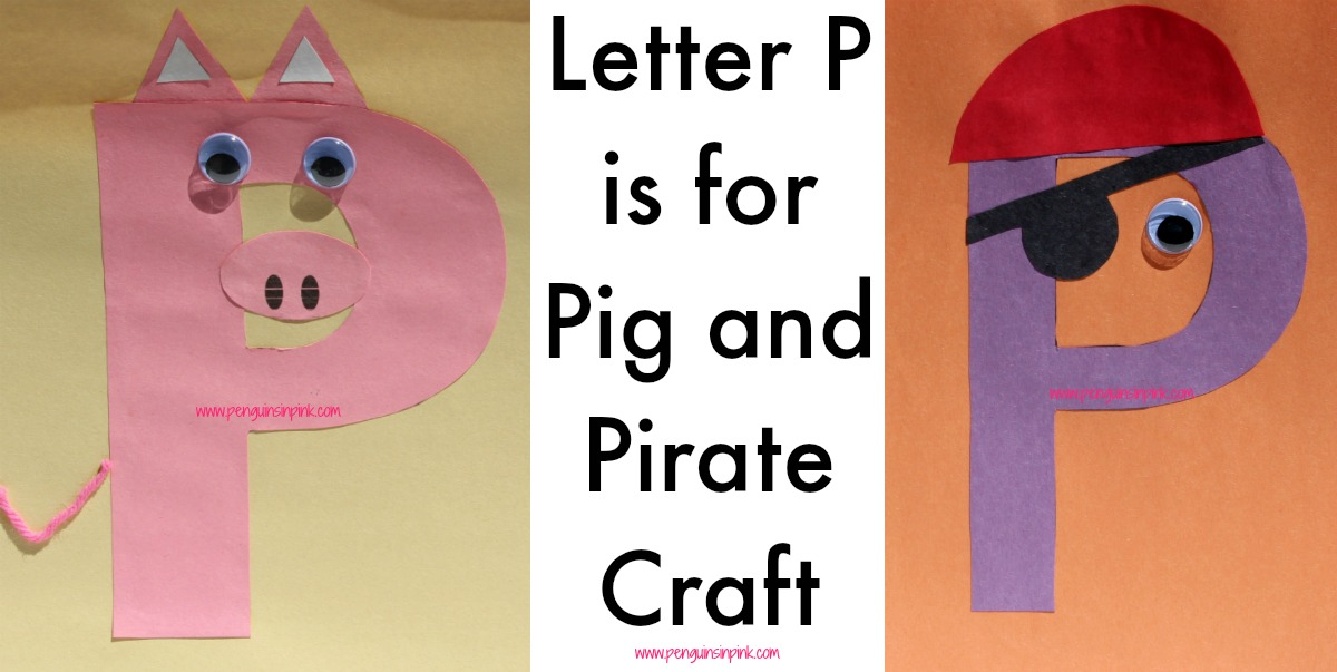 Letter P is for Pig and Pirate Craft is a fun letter a craft making a pig out of a large capital letter P and a pirate out of a large lowercase letter p with directions and free printables too.
