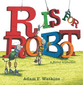 R Is for Robot: A Noisy Alphabet by Adam F. Watkins