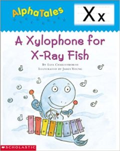AlphaTales: X: A Xylophone for X-Ray Fish by Liza Charlesworth