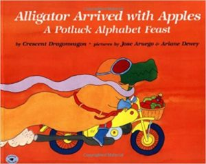 Alligator Arrived With Apples A Potluck Alphabet Feast by Crescent Dragonwagon