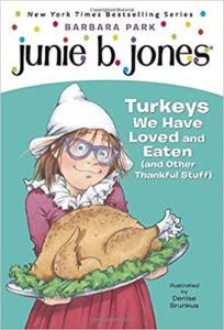 Junie B., First Grader Turkeys We Have Loved and Eaten (and Other Thankful Stuff) by Barbara Park