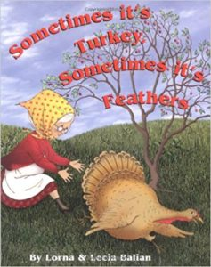 Sometimes It's Turkey, Sometimes It's Feathers by Lorna Balian
