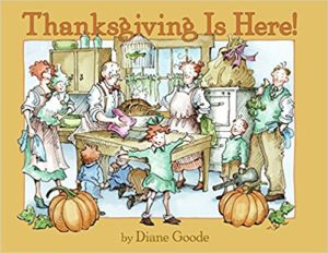 Thanksgiving Is Here! by Diane Goode