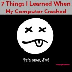 Blogging 101: 7 Things I Learned When My Computer Crashed - A crashed computer sounds like the end of the world but the lessons I learned will save you some headaches and could be implemented now to avoid some problems later.