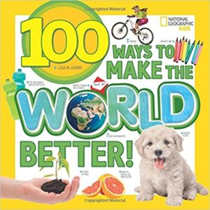 100 Ways to Make the World Better! by Lisa M. Gerry