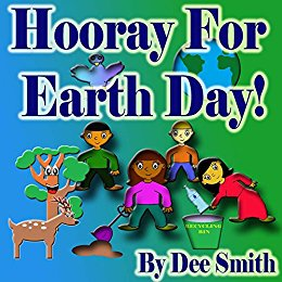 Hooray for EARTH DAY! by Dee Smith