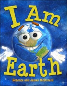 I Am Earth An Earth Day Book for Kids by James McDonald
