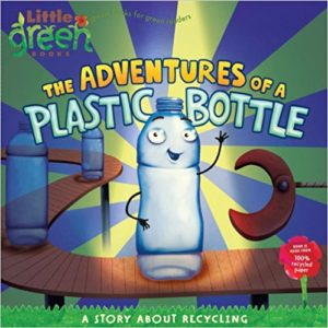 The Adventures of a Plastic Bottle A Story About Recycling by Alison Inches