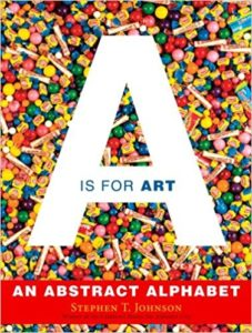A is for Art: An Abstract Alphabet by Stephen T. Johnson