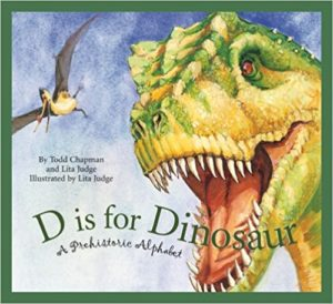 D is for Dinosaur: A Prehistoric Alphabet by Todd Chapman and Lita Judge