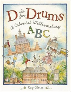 D is for Drums: A Colonial Williamsburg ABC by Kay Chorao