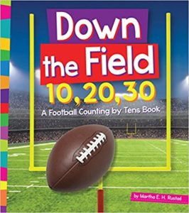 Down the Field 10, 20, 30: A Football Counting by Tens Book by Martha E.H. Rustard