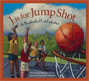 J is for Jump Shot: A Basketball Alphabet by Michael Ulmer