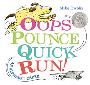 Oops, Pounce, Quick, Run!: An Alphabet Caper by Mike Twohy