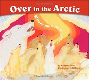 Over in the Arctic: Where the Cold Winds Blow by Marianne Berkes