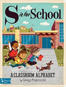 S Is for School: A Classroom Alphabet by Greg Paprocki