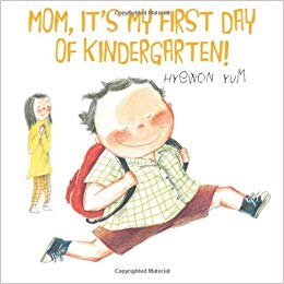 Mom, It's My First Day of Kindergarten! by Hyewon Yum