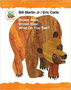 Brown Bear, Brown Bear, What Do You See? by Bill Martin Jr