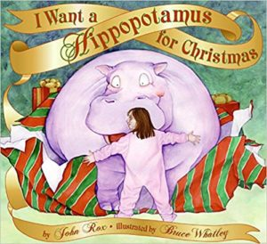 I Want a Hippopotamus for Christmas by John Rox illustrated by Bruce Whatley