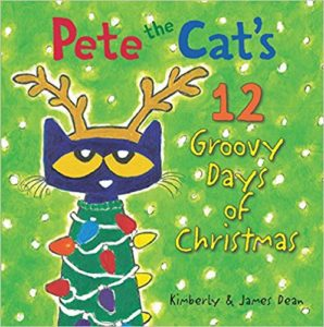 Pete the Cat's 12 Groovy Days of Christmas by James Dean