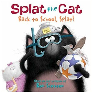Splat the Cat: Back to School, Splat! by Rob Scotton