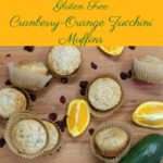 Gluten Free Cranberry-Orange Zucchini Muffins