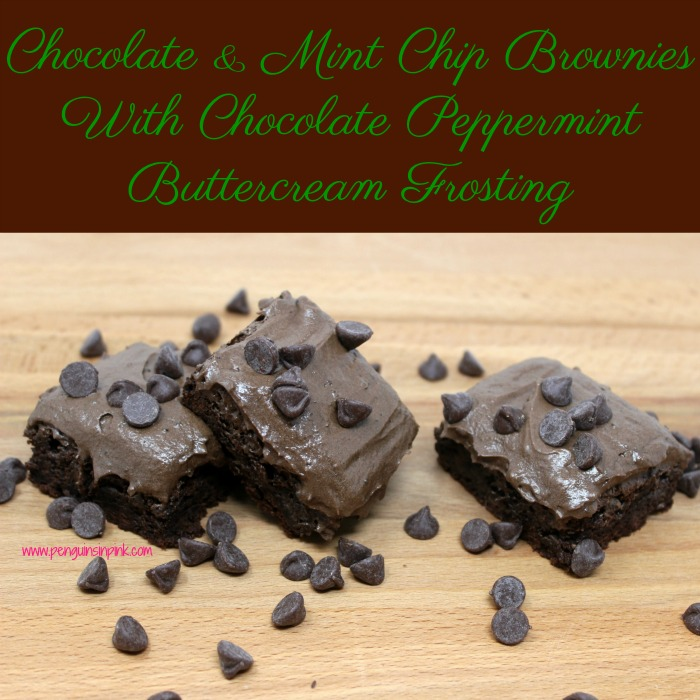 Mint and chocolate perfection are achieved in this homemade Chocolate and Mint Chip Brownies With Chocolate Peppermint Buttercream Frosting