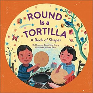 Round Is a Tortilla: A Book of Shapes by Roseanne Thong