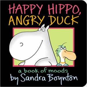 Happy Hippo, Angry Duck: A Book of Moods by Sandra Boynton