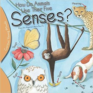 How Do Animals Use their Five Senses? by Alejandro Algarra
