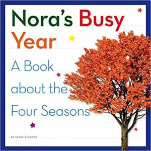 Nora's Busy Year: A Book about the Four Seasons by Kerry Dinmont