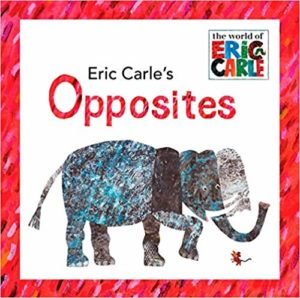 Opposites by Eric Carle