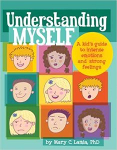 Understanding Myself: A Kids Guide to Intense Emotions and Strong Feelings by Mary C Lamia