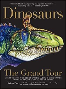 Dinosaurs The Grand Tour Everything Worth Knowing About Dinosaurs from Aardonyx to Zuniceratops by Keiron Pim