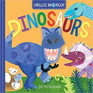Hello, World Dinosaurs by Jill McDonald