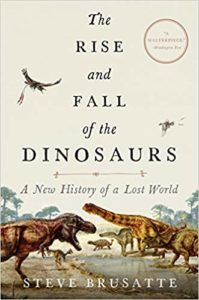 The Rise and Fall of the Dinosaurs A New History of a Lost World by Steve Brusatte