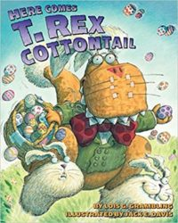 Here Comes T. Rex Cottontail by Lois G. Grambling