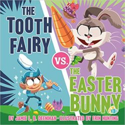The Tooth Fairy vs. the Easter Bunny by Jamies L.B. Deenihan