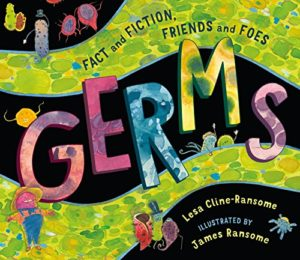 Germs: Fact and Fiction, Friends and Foes by Lesa Cline-Ransome